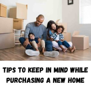 Tips to keep in mind while purchasing a new home